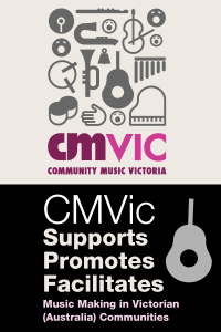 Community Music Victoria Supports, Promotes, Facilitates music making in Victorian (Australian) communities